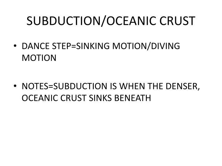 SUBDUCTION/OCEANIC CRUST