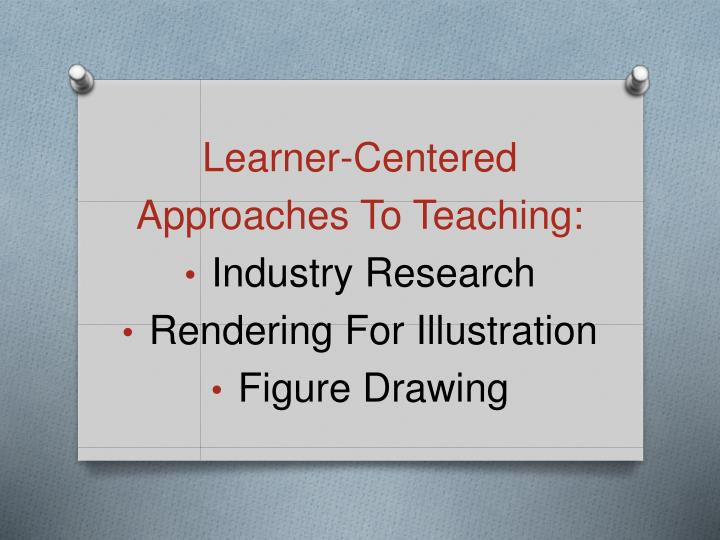 Learner centered approaches to teaching industry research rendering for illustration figure drawing
