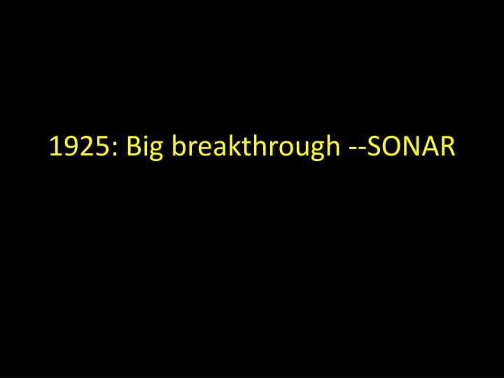 1925: Big breakthrough --SONAR