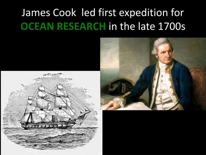 James Cook  led first expedition for
