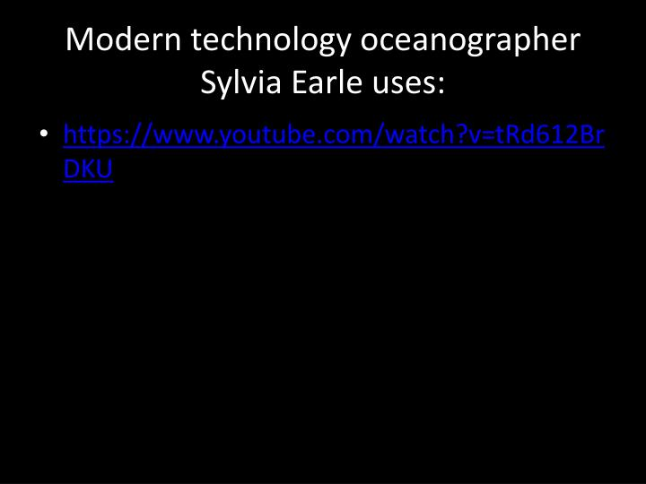 Modern technology oceanographer Sylvia Earle uses: