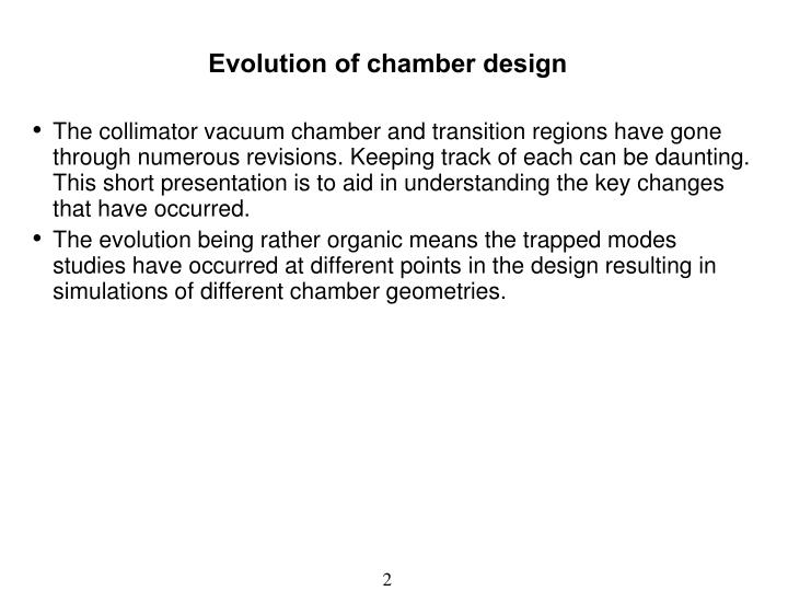 Evolution of chamber design