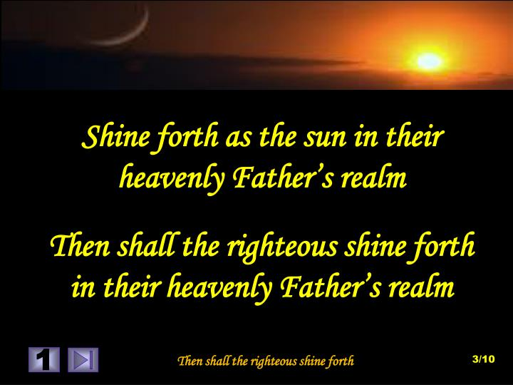 Shine forth as the sun in their heavenly Father's