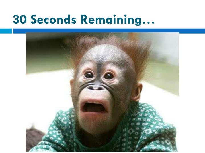 30 Seconds Remaining…