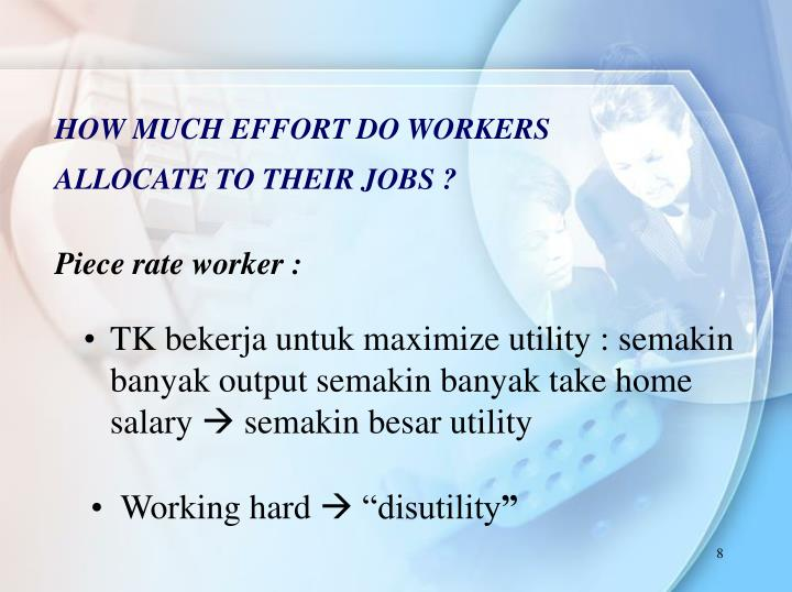 HOW MUCH EFFORT DO WORKERS ALLOCATE TO THEIR JOBS ?