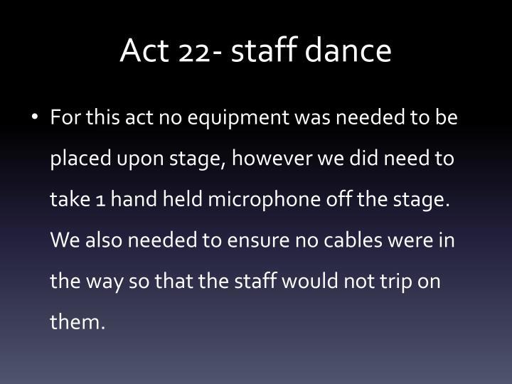 Act 22- staff dance