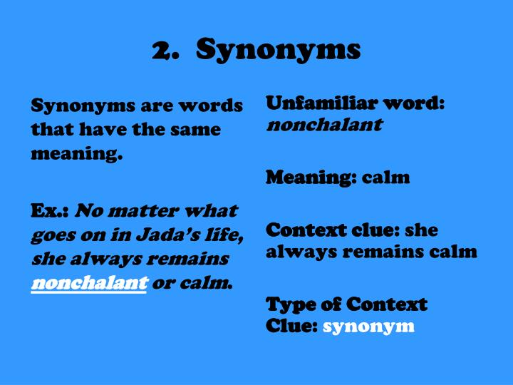 Synonyms are words that have the same meaning.