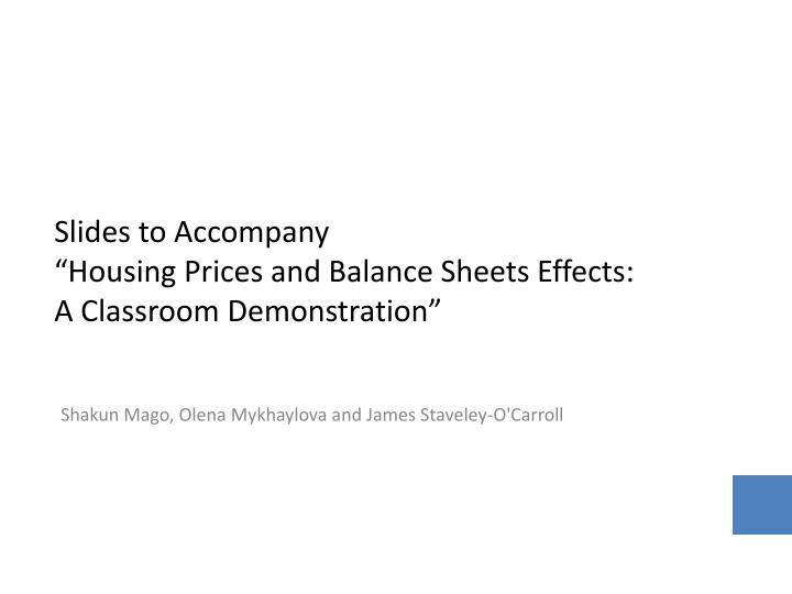 Slides to accompany housing prices and balance sheets effects a classroom demonstration