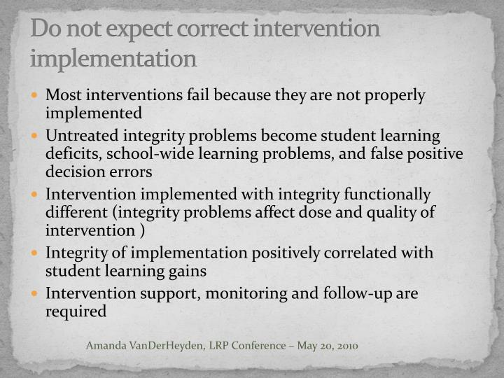 Do not expect correct intervention implementation