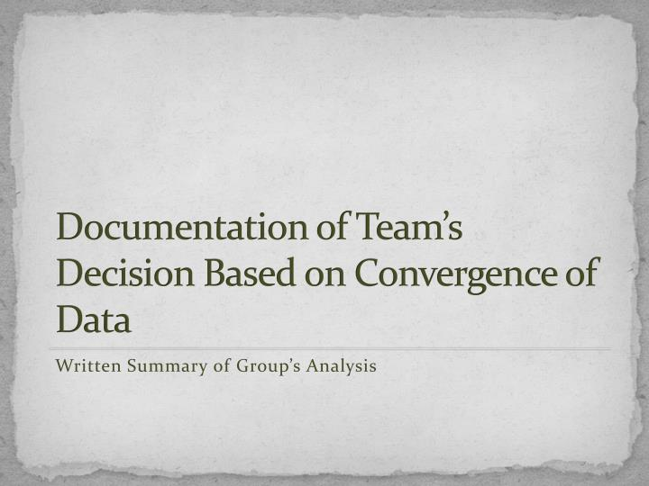Documentation of Team's Decision Based on Convergence of Data