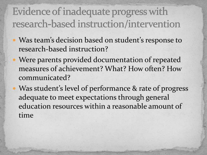 Evidence of inadequate progress with research-based instruction/intervention
