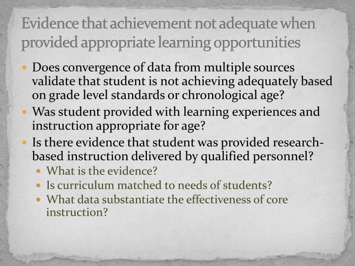 Evidence that achievement not adequate when provided appropriate learning opportunities