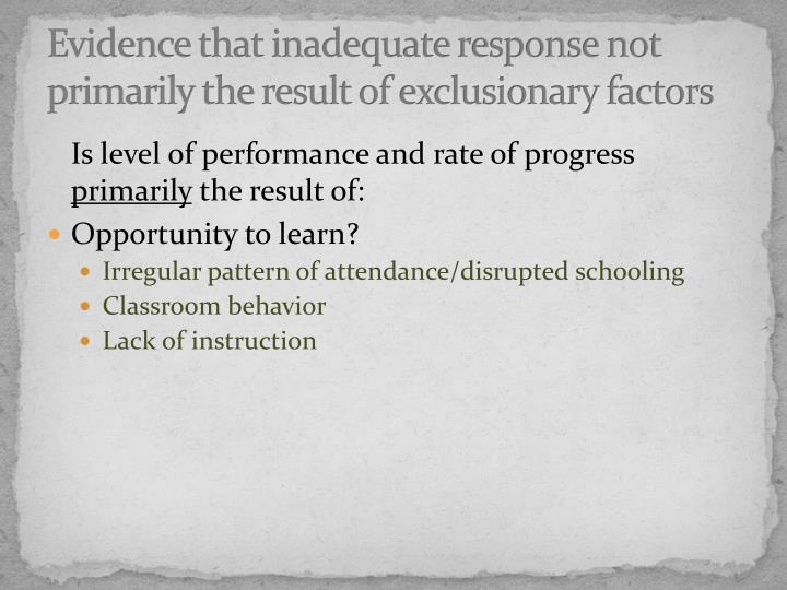 Evidence that inadequate response not primarily the result of exclusionary factors