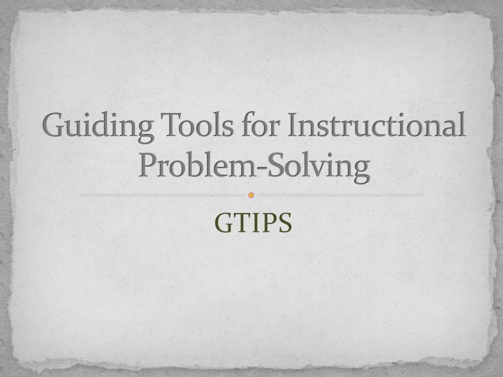 Guiding Tools for Instructional Problem-Solving