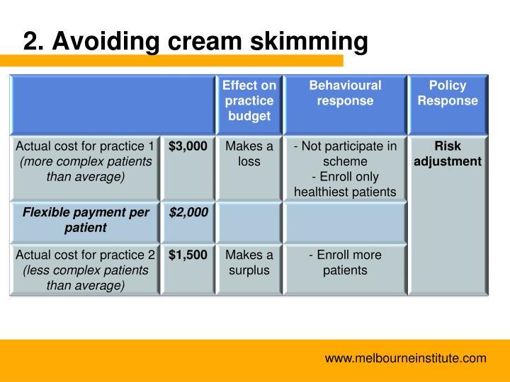 2. Avoiding cream skimming