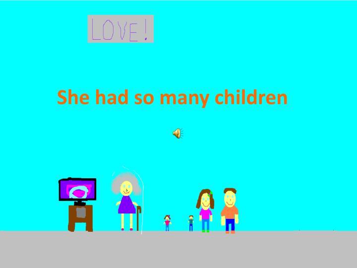 She had so many children
