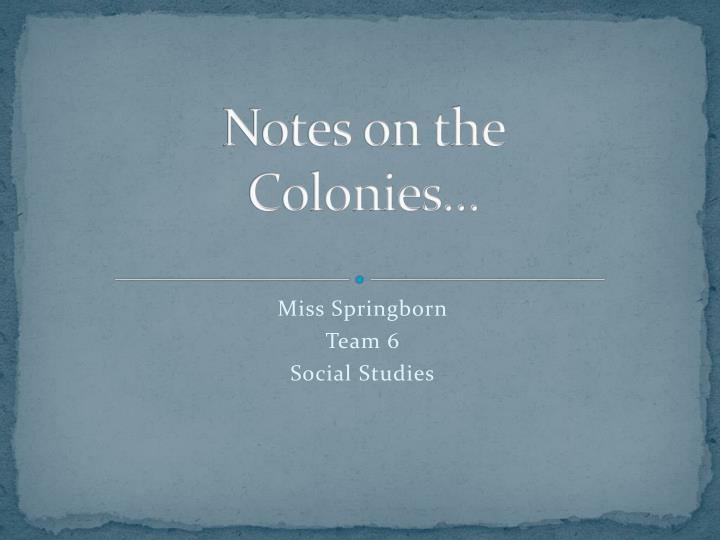 Notes on the colonies