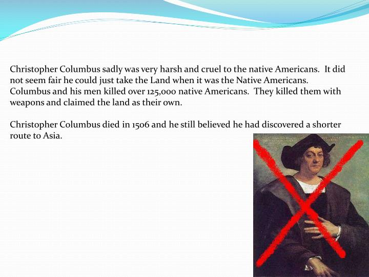 Christopher Columbus sadly was very harsh and cruel to the native