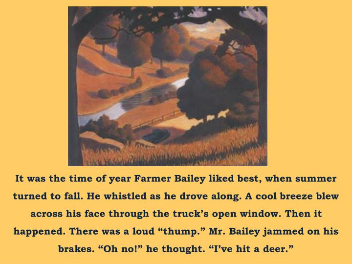 It was the time of year Farmer Bailey liked best, when summer turned to fall. He whistled as he drov...
