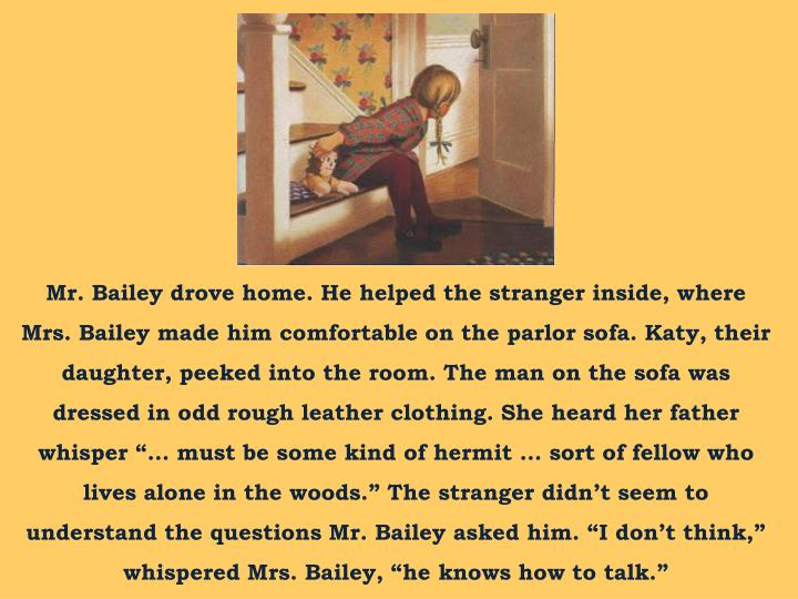 Mr. Bailey drove home. He helped the stranger inside, where Mrs. Bailey made him