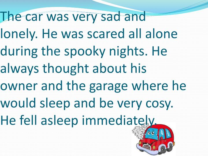 The car was very sad and lonely. He was