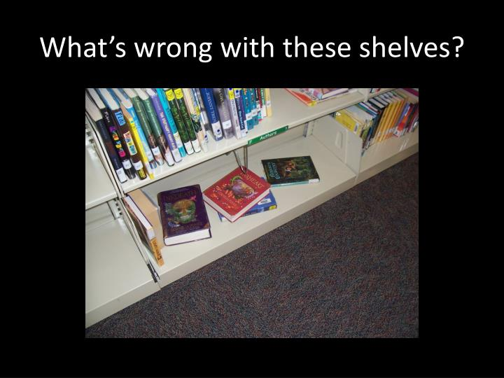 What s wrong with these shelves