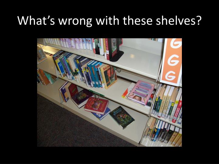 What s wrong with these shelves1