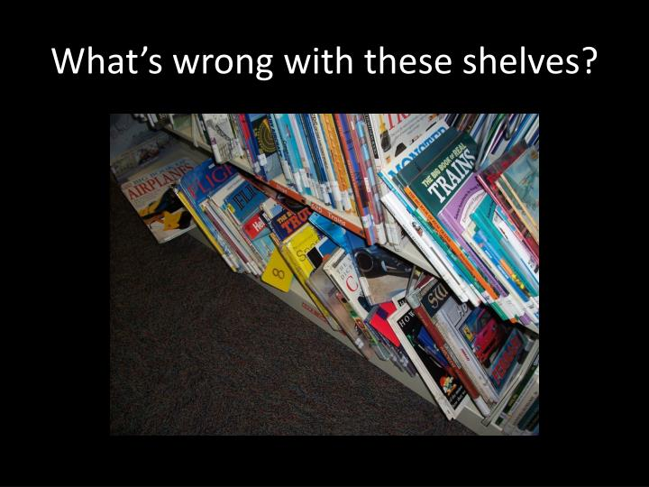 What s wrong with these shelves2