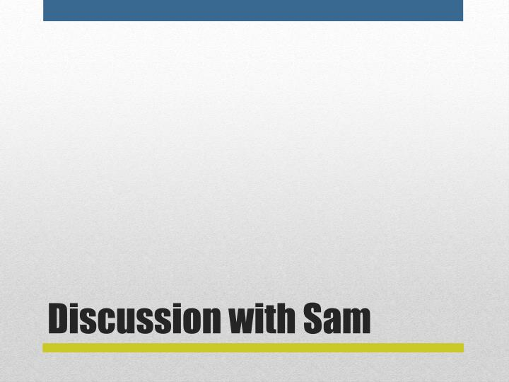 Discussion with Sam
