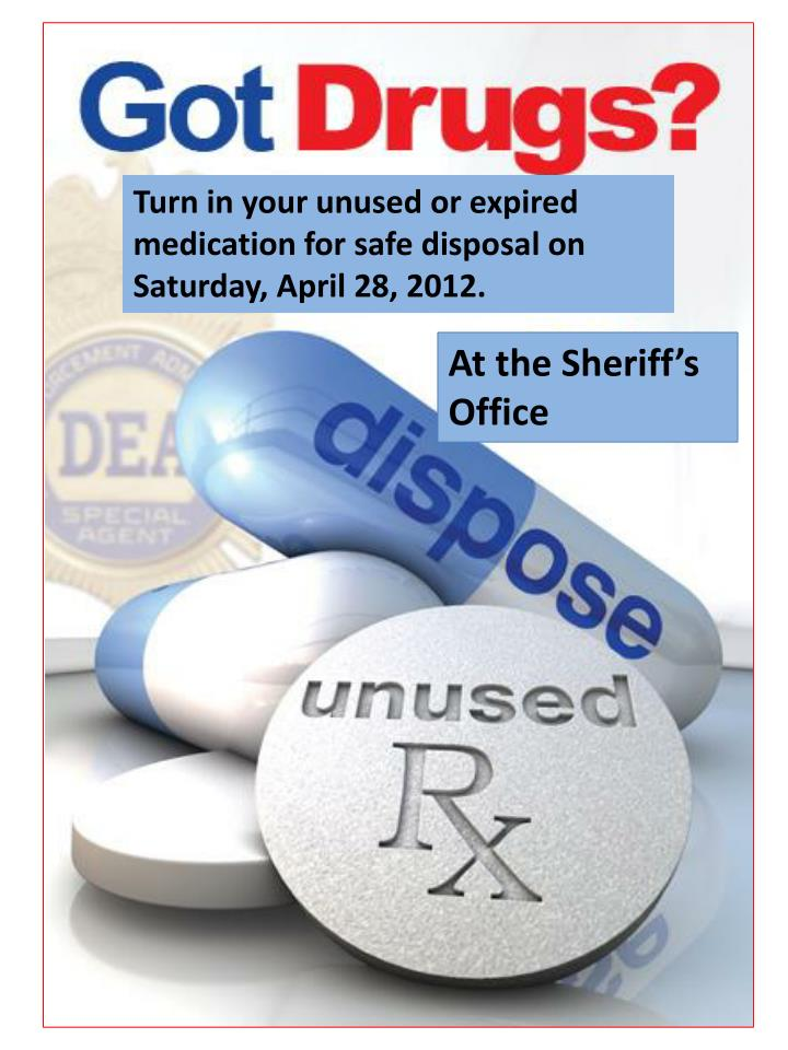 Turn in your unused or expired medication for safe disposal on Saturday, April 28, 2012.