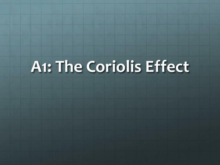 A1 the coriolis effect