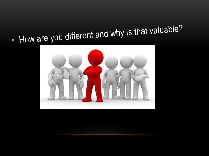 How are you different and why is that valuable?