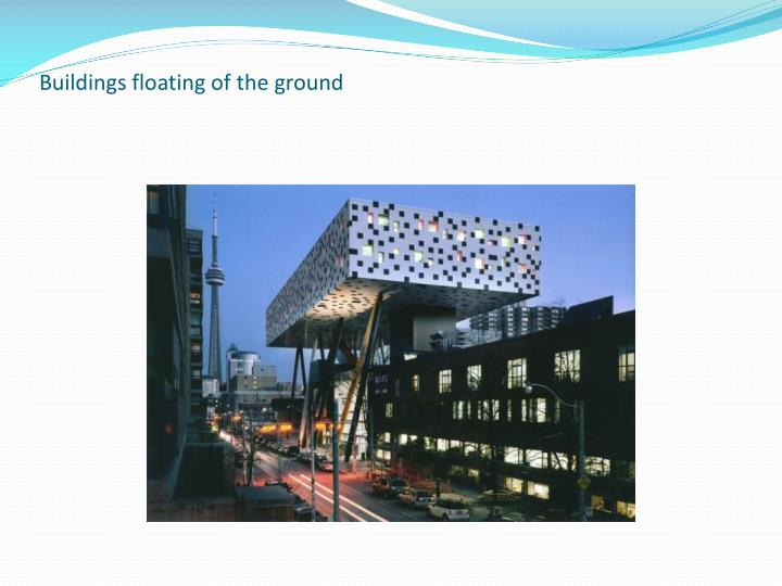 Buildings floating of the ground