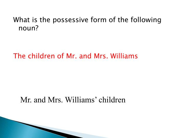 What is the possessive form of the following noun?