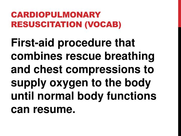 Cardiopulmonary Resuscitation (vocab)