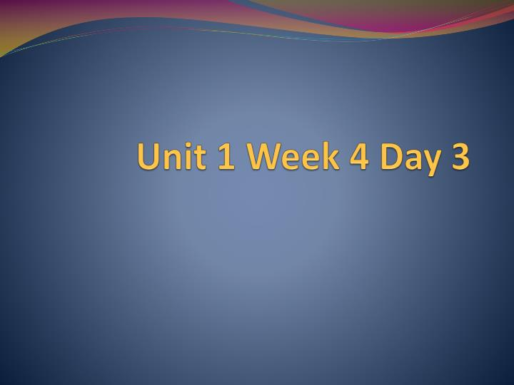 unit 1 week 4 day 3 n.