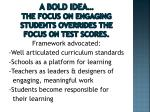 a bold idea the focus on engaging students overrides the focus on test scores