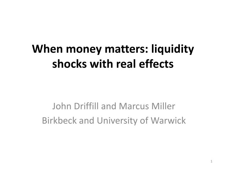 When money matters liquidity shocks with real effects