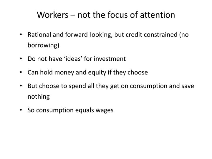 Workers – not the focus of attention