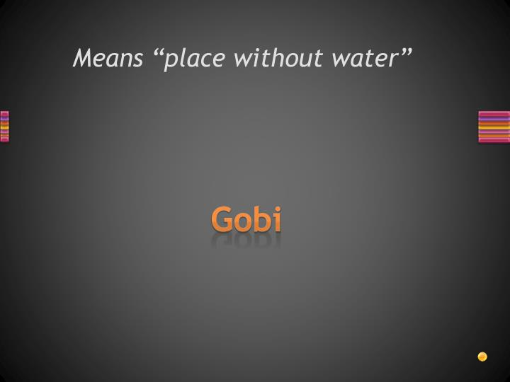 """Means """"place without water"""""""
