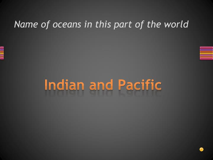 Name of oceans in this part of the world