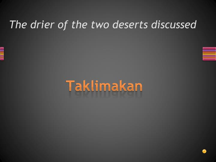 The drier of the two deserts discussed