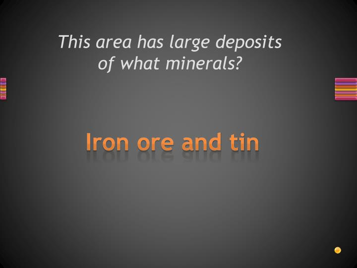 This area has large deposits