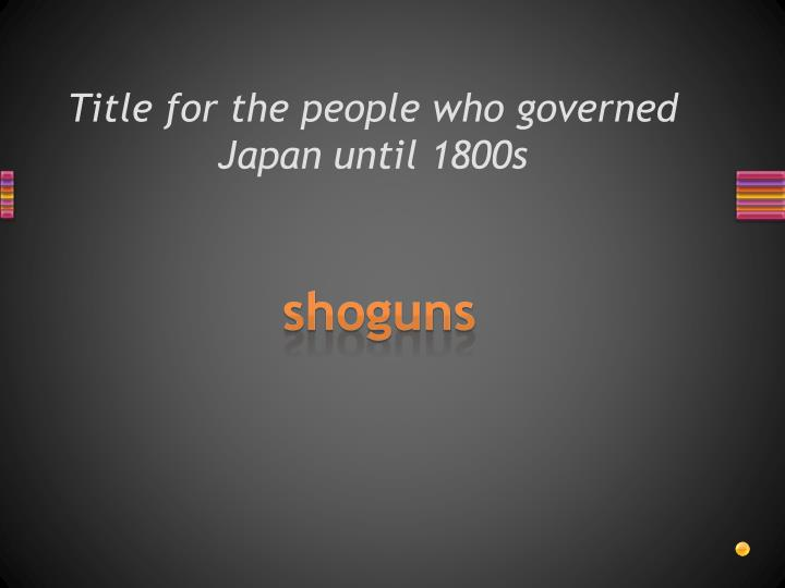 Title for the people who governed Japan until 1800s