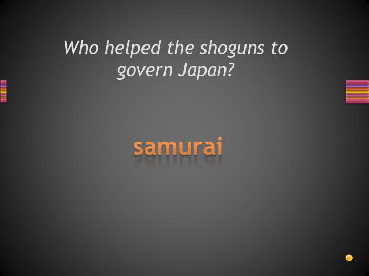 Who helped the shoguns to