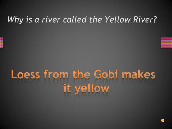 Why is a river called the Yellow River?