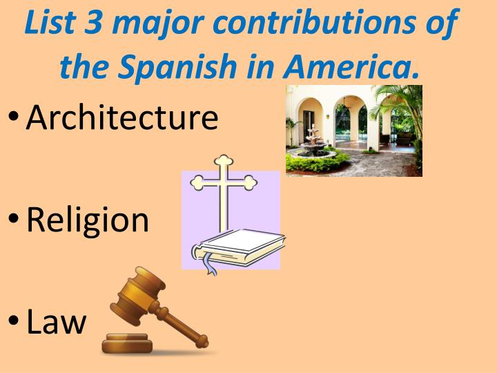 List 3 major contributions of the Spanish in America.