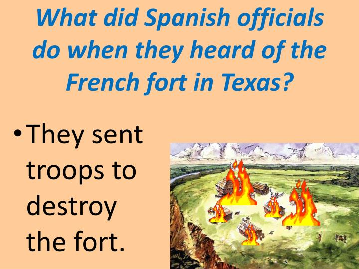 What did Spanish officials do when they heard of the French fort in Texas?
