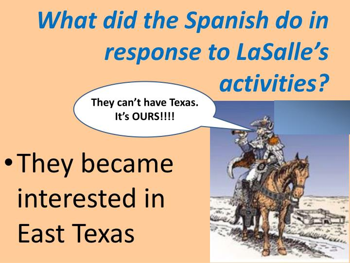 What did the Spanish do in response to LaSalle's activities?