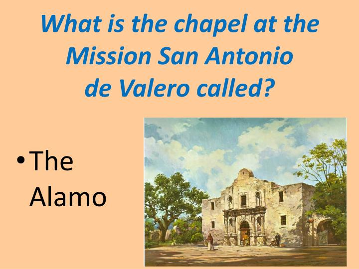 What is the chapel at the Mission San Antonio                      de Valero called?